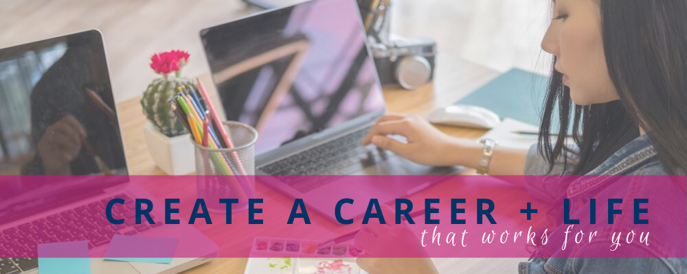 create a career and life that works for you