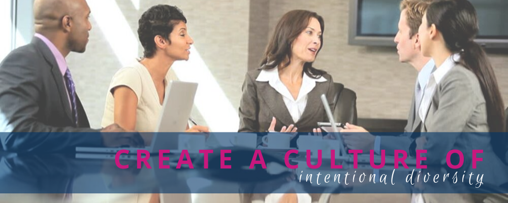 Create A Culture of Intentional Diversity
